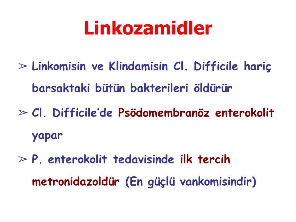 Linkozamidler Linkomisin ve Klindamisin Cl. Difficile hariç barsaktaki bütün bakterileri öldürür. Cl. Difficile'de Psödomembranöz enterokolit yapar.