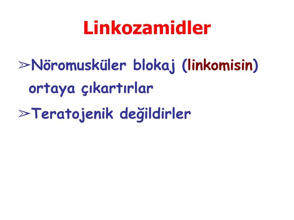 Linkozamidler Nöromusküler blokaj (linkomisin) ortaya çıkartırlar