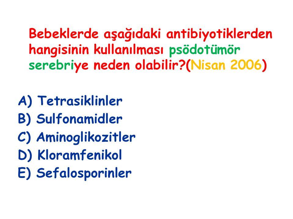 Bebeklerde aşağıdaki antibiyotiklerden hangisinin kullanılması psödotümör serebriye neden olabilir (Nisan 2006)