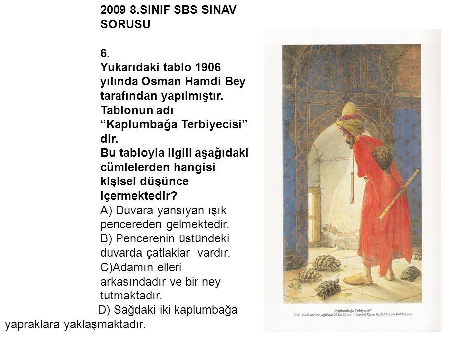 2009 8.SINIF SBS SINAV SORUSU 6. Yukarıdaki tablo 1906 yılında Osman Hamdi Bey tarafından yapılmıştır. Tablonun adı Kaplumbağa Terbiyecisi dir.