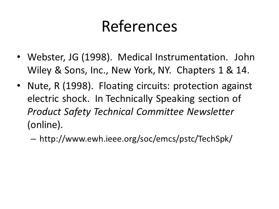 References Webster, JG (1998). Medical Instrumentation. John Wiley & Sons, Inc., New York, NY. Chapters 1 & 14.