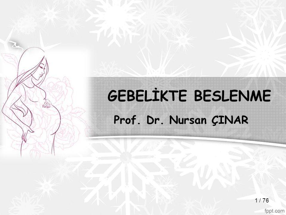 GEBELİKTE BESLENME Prof. Dr. Nursan ÇINAR