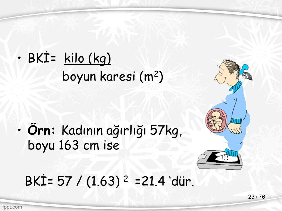 BKİ= kilo (kg) boyun karesi (m2) Örn: Kadının ağırlığı 57kg, boyu 163 cm ise.