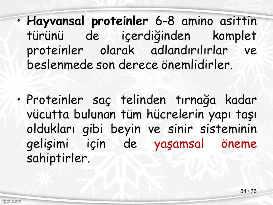 Hayvansal proteinler 6-8 amino asittin türünü de içerdiğinden komplet proteinler olarak adlandırılırlar ve beslenmede son derece önemlidirler.