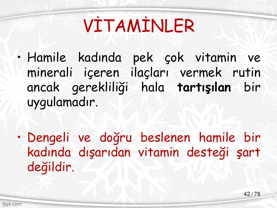 VİTAMİNLER Hamile kadında pek çok vitamin ve minerali içeren ilaçları vermek rutin ancak gerekliliği hala tartışılan bir uygulamadır.