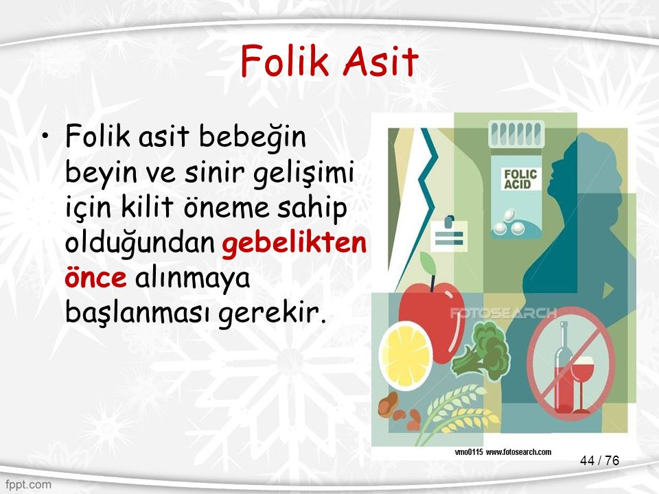 Folik Asit Folik asit bebeğin beyin ve sinir gelişimi için kilit öneme sahip olduğundan gebelikten önce alınmaya başlanması gerekir.