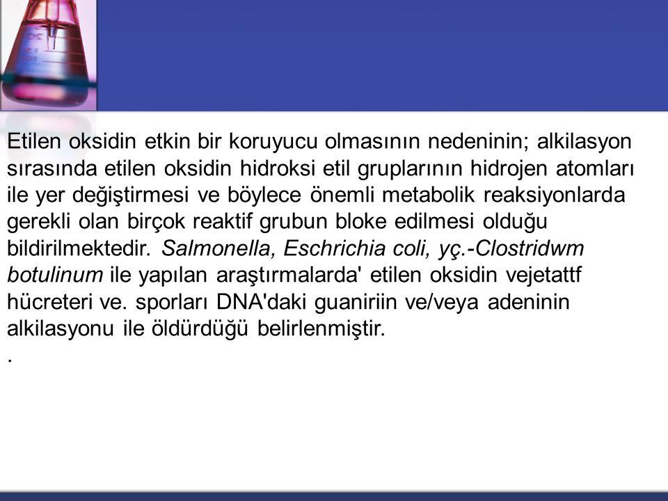 Etilen oksidin etkin bir koruyucu olmasının nedeninin; alkilasyon sırasında etilen oksidin hidroksi etil gruplarının hidrojen atomları ile yer değiştirmesi ve böylece önemli metabolik reaksiyonlarda gerekli olan birçok reaktif grubun bloke edilmesi olduğu bildirilmektedir. Salmonella, Eschrichia coli, yç.-Clostridwm botulinum ile yapılan araştırmalarda etilen oksidin vejetattf hücreteri ve. sporları DNA daki guaniriin ve/veya adeninin alkilasyonu ile öldürdüğü belirlenmiştir.