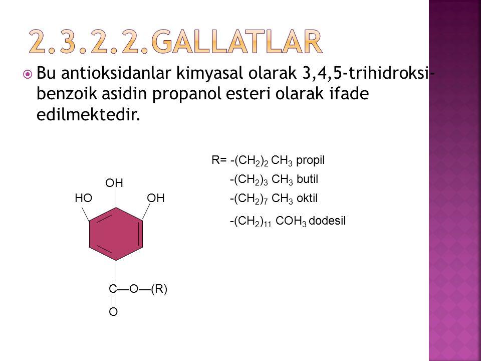 2.3.2.2.Gallatlar Bu antioksidanlar kimyasal olarak 3,4,5-trihidroksi- benzoik asidin propanol esteri olarak ifade edilmektedir.