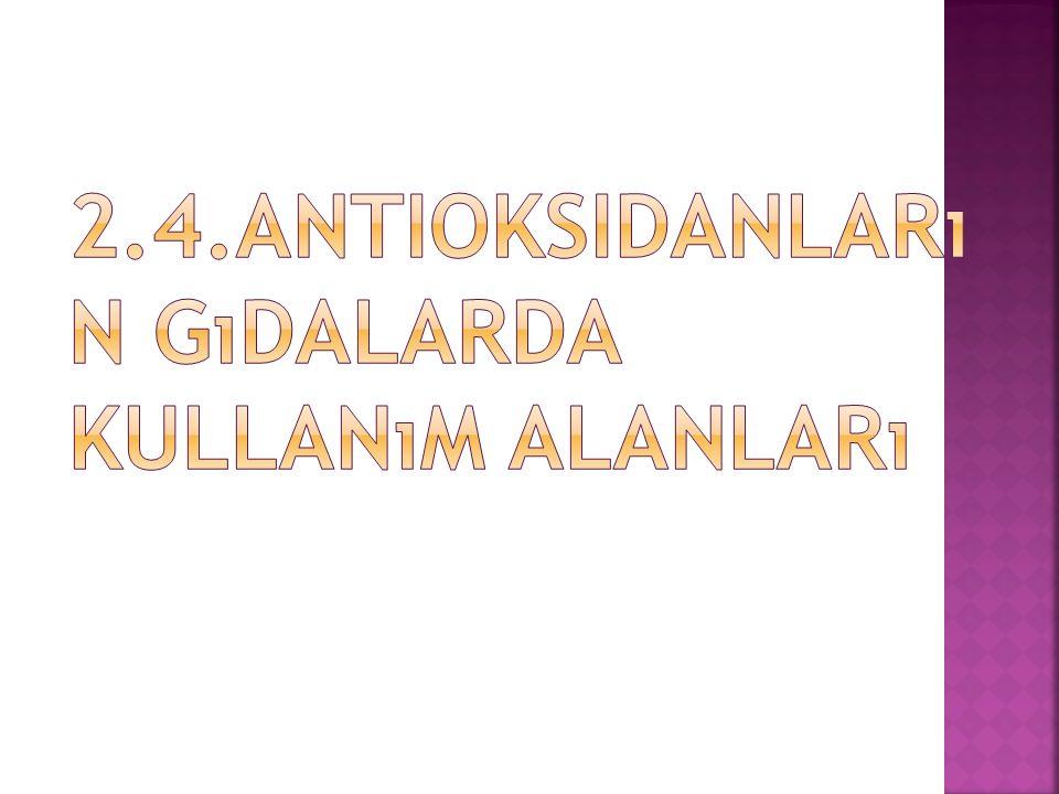 2.4.Antioksidanların Gıdalarda Kullanım Alanları
