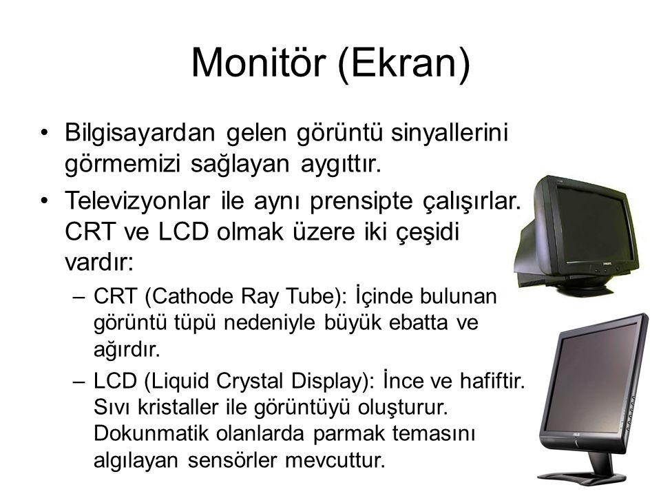 Monitör (Ekran) Bilgisayardan gelen görüntü sinyallerini görmemizi sağlayan aygıttır.
