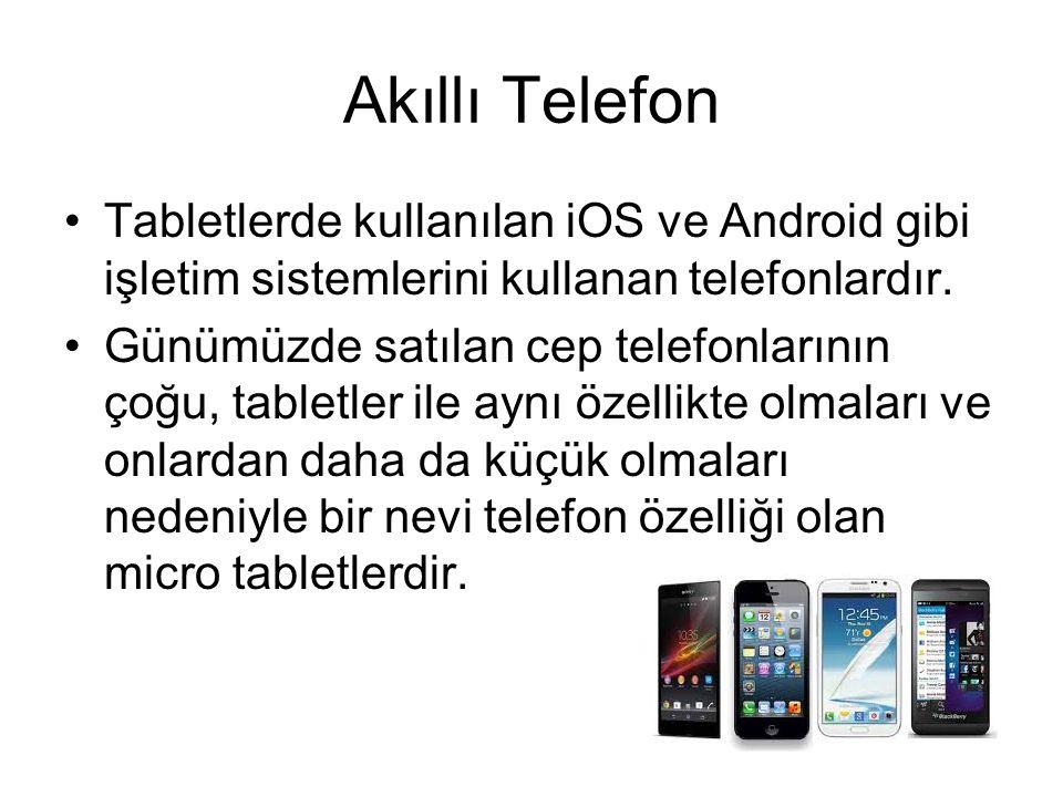 Akıllı Telefon Tabletlerde kullanılan iOS ve Android gibi işletim sistemlerini kullanan telefonlardır.