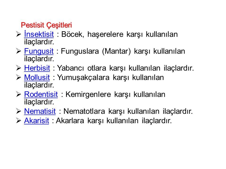 Pestisit Çeşitleri İnsektisit : Böcek, haşerelere karşı kullanılan ilaçlardır. Fungusit : Funguslara (Mantar) karşı kullanılan ilaçlardır.