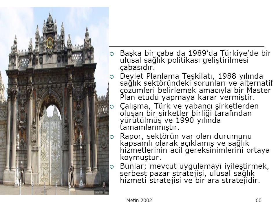 Başka bir çaba da 1989'da Türkiye'de bir ulusal sağlık politikası geliştirilmesi çabasıdır.