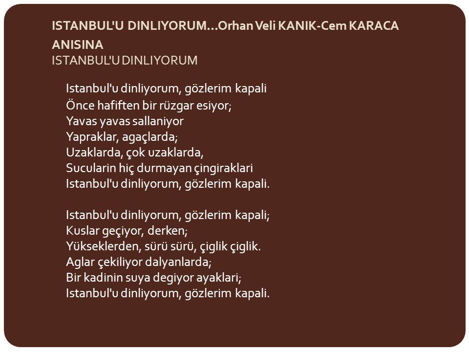 ISTANBUL U DINLIYORUM...Orhan Veli KANIK-Cem KARACA ANISINA ISTANBUL U DINLIYORUM