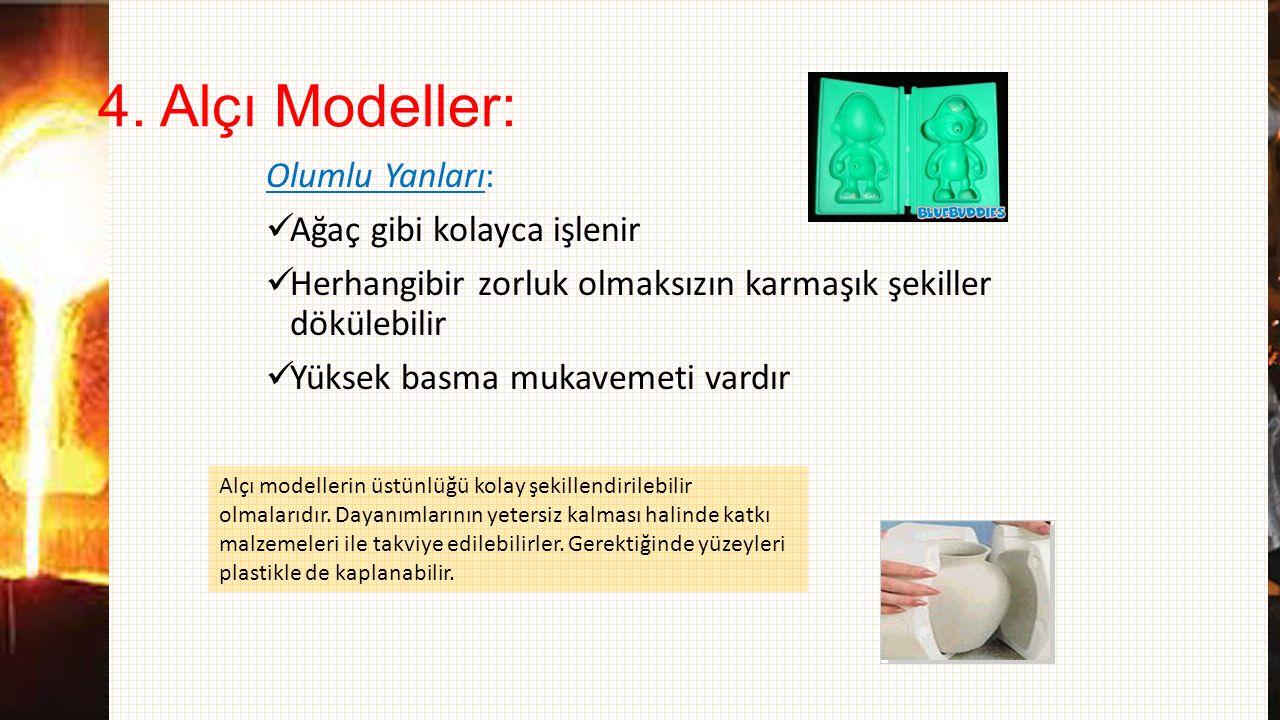 4. Alçı Modeller: Olumlu Yanları: Ağaç gibi kolayca işlenir