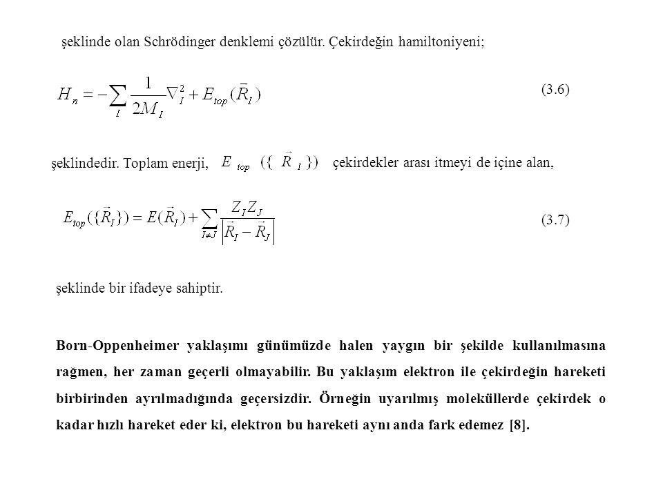 şeklinde olan Schrödinger denklemi çözülür. Çekirdeğin hamiltoniyeni;