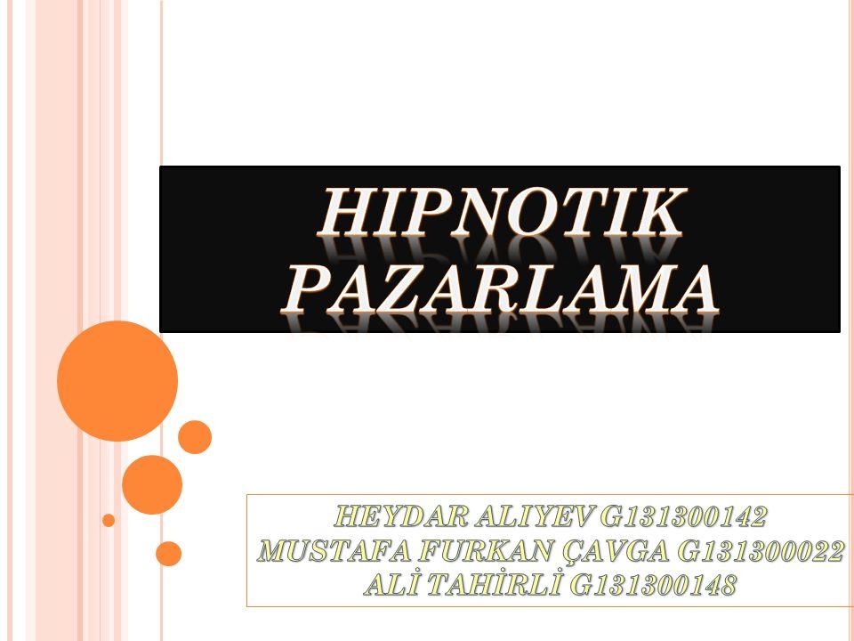 HIPNOTIK PAZARLAMA HEYDAR ALIYEV G131300142 MUSTAFA FURKAN ÇAVGA G131300022 ALİ TAHİRLİ G131300148