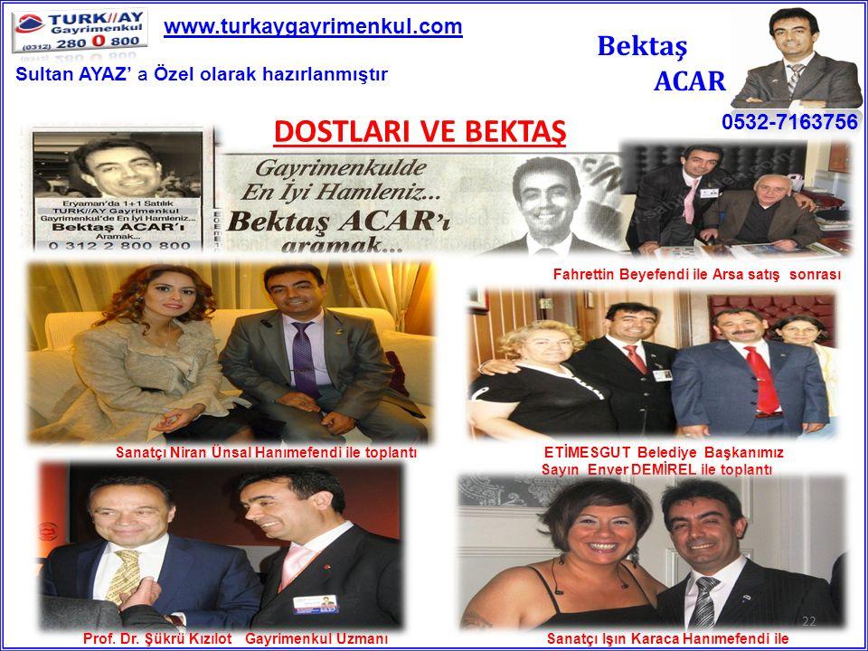 DOSTLARI VE BEKTAŞ Bektaş ACAR www.turkaygayrimenkul.com 0532-7163756