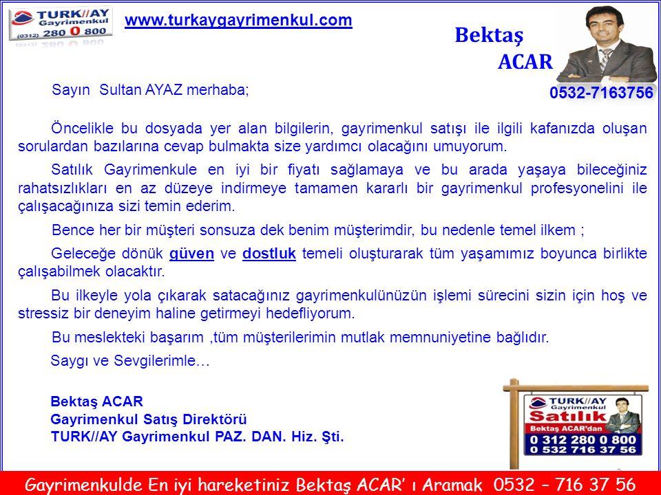www.turkaygayrimenkul.com Bektaş. ACAR. Sayın Sultan AYAZ merhaba;