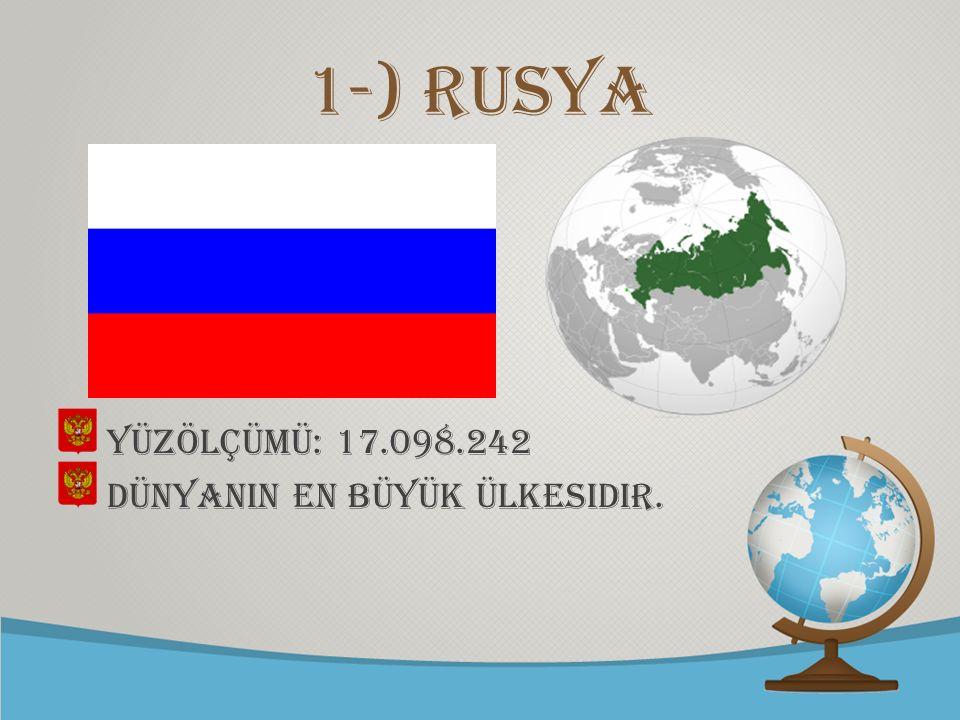 1-) Rusya Yüzölçümü: 17.098.242 DünyanIn en büyük ülkesidir.