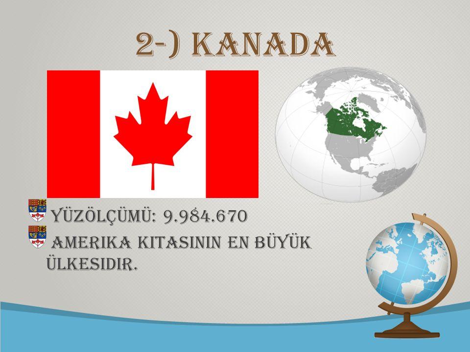 2-) Kanada Yüzölçümü: 9.984.670 Amerika kItasInIn en büyük ülkesidir.