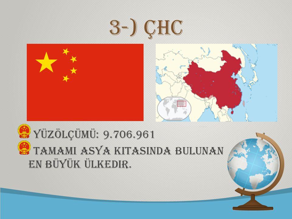 3-) ÇHC Yüzölçümü: 9.706.961 TamamI Asya kItasInda bulunan en büyük ülkedir.