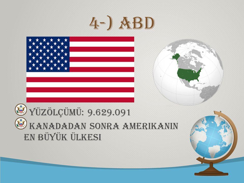 4-) ABD Yüzölçümü: 9.629.091 KANADADAN SONRA AMERIKANIN EN BÜYÜK ÜLKESI