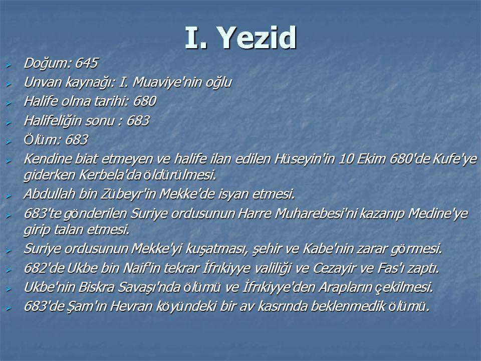 I. Yezid Doğum: 645 Unvan kaynağı: I. Muaviye nin oğlu