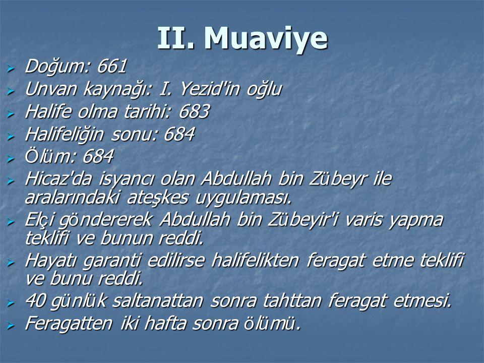 II. Muaviye Doğum: 661 Unvan kaynağı: I. Yezid in oğlu