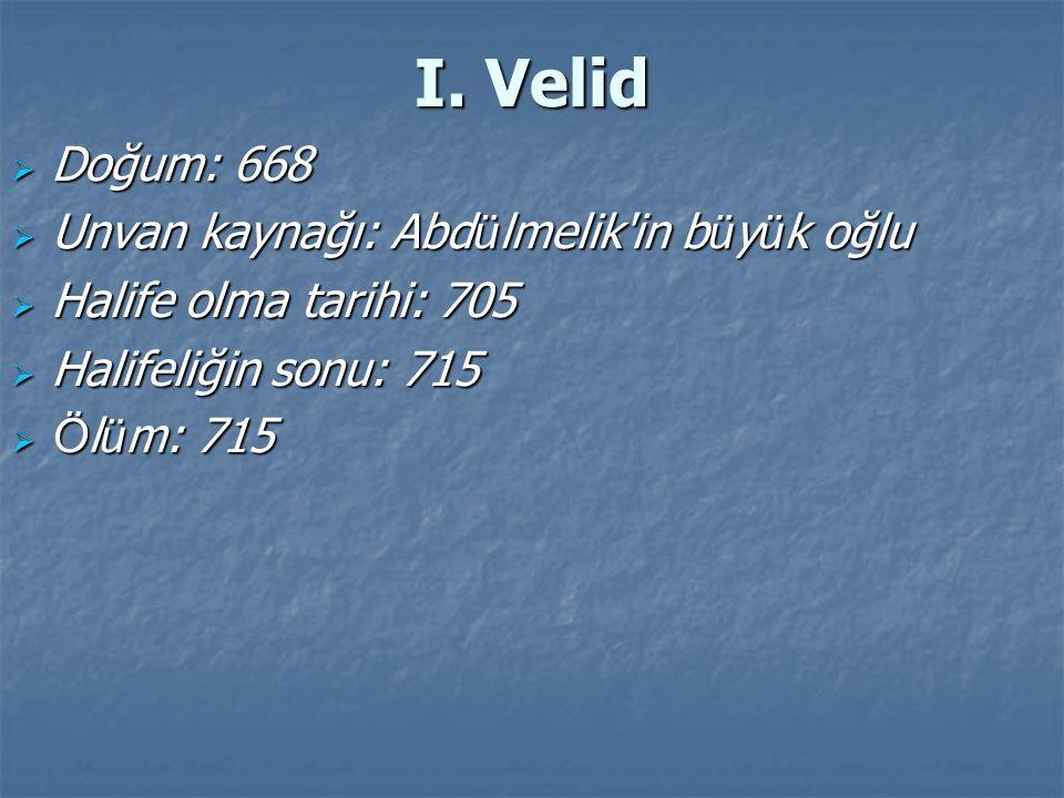 I. Velid Doğum: 668 Unvan kaynağı: Abdülmelik in büyük oğlu