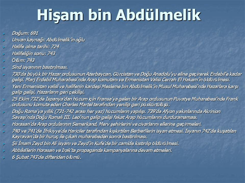 Hişam bin Abdülmelik Doğum: 691 Unvan kaynağı: Abdülmelik in oğlu