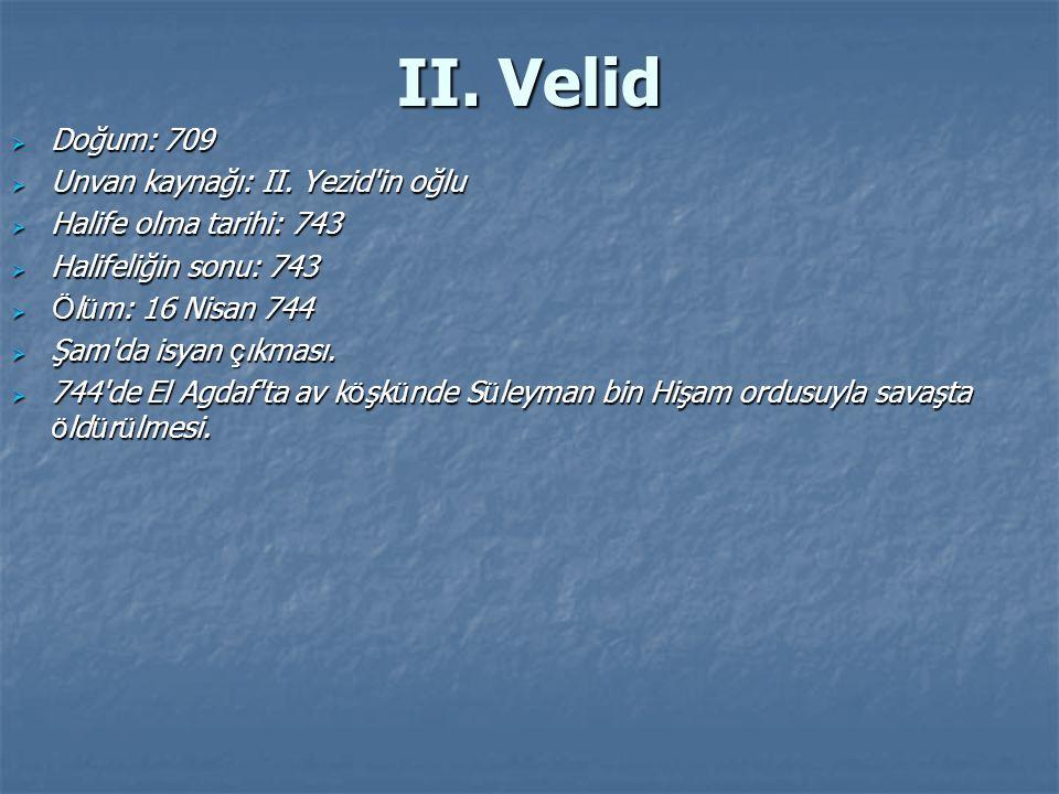 II. Velid Doğum: 709 Unvan kaynağı: II. Yezid in oğlu