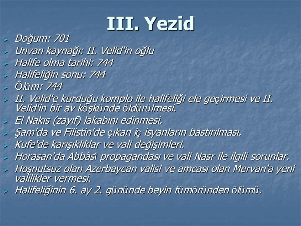 III. Yezid Doğum: 701 Unvan kaynağı: II. Velid in oğlu