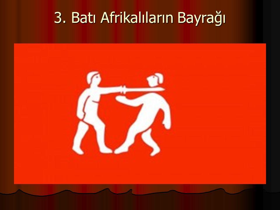 3. Batı Afrikalıların Bayrağı