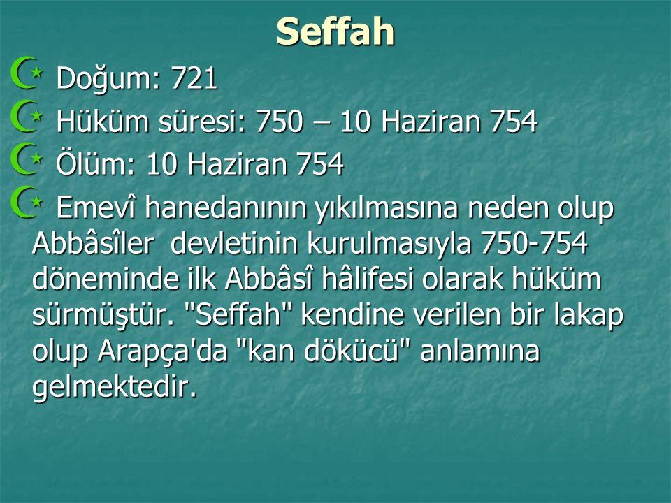 Seffah Doğum: 721 Hüküm süresi: 750 – 10 Haziran 754