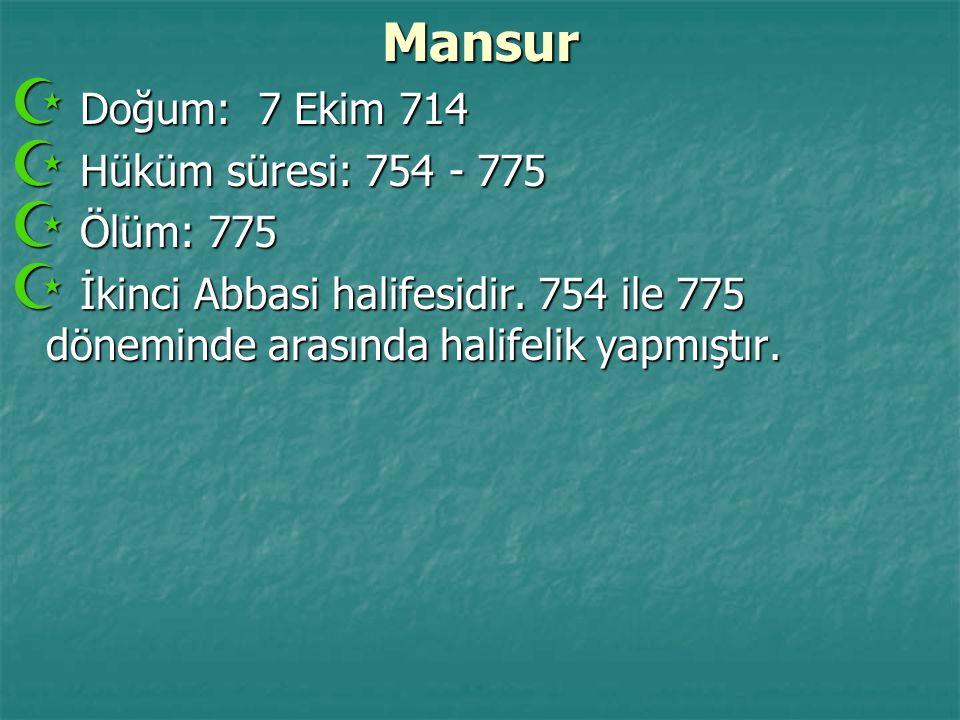 Mansur Doğum: 7 Ekim 714 Hüküm süresi: 754 - 775 Ölüm: 775