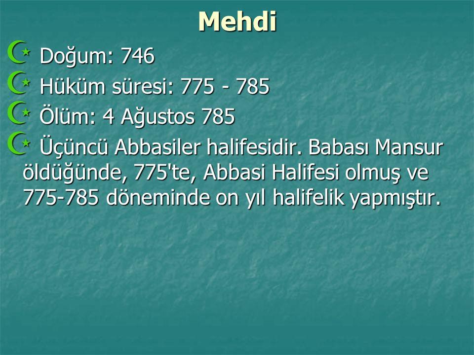 Mehdi Doğum: 746 Hüküm süresi: 775 - 785 Ölüm: 4 Ağustos 785