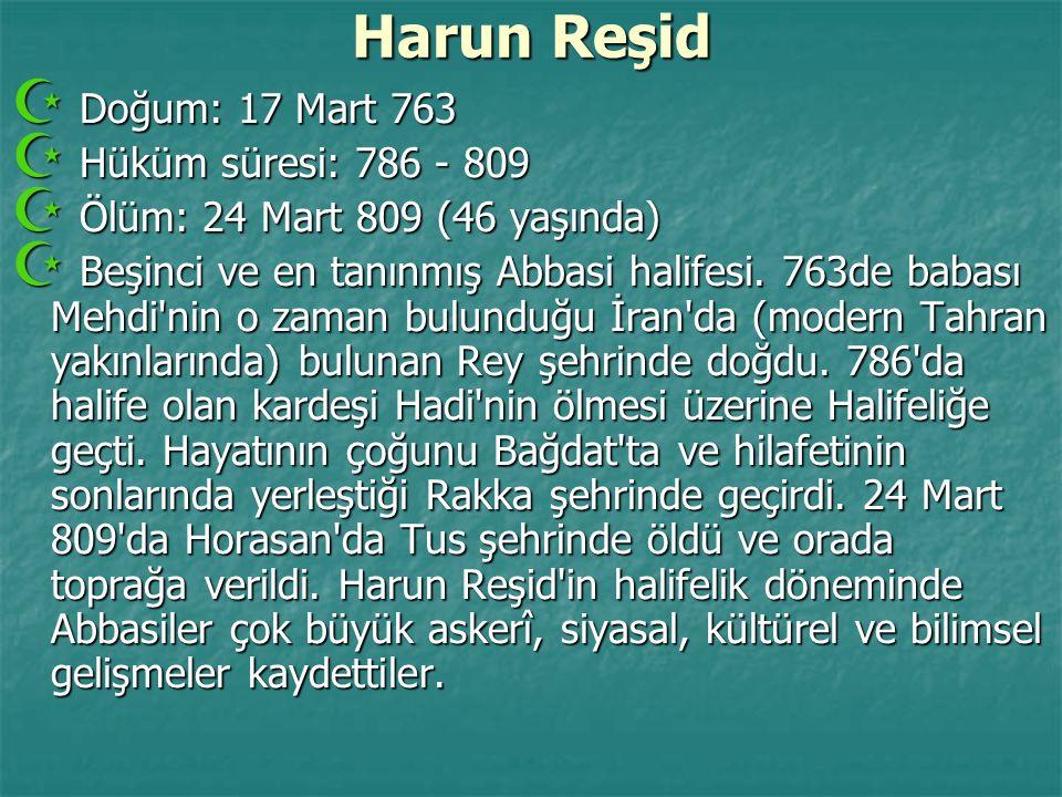 Harun Reşid Doğum: 17 Mart 763 Hüküm süresi: 786 - 809