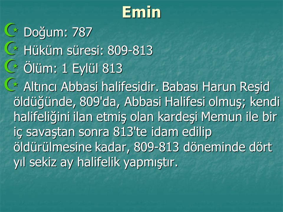 Emin Doğum: 787 Hüküm süresi: 809-813 Ölüm: 1 Eylül 813