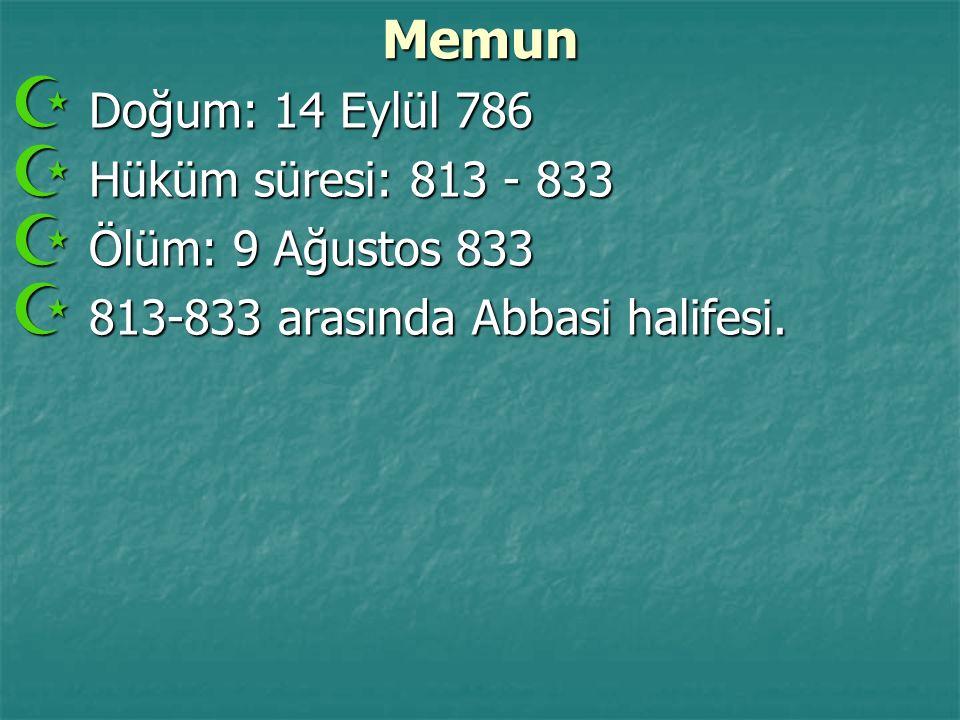 Memun Doğum: 14 Eylül 786 Hüküm süresi: 813 - 833 Ölüm: 9 Ağustos 833