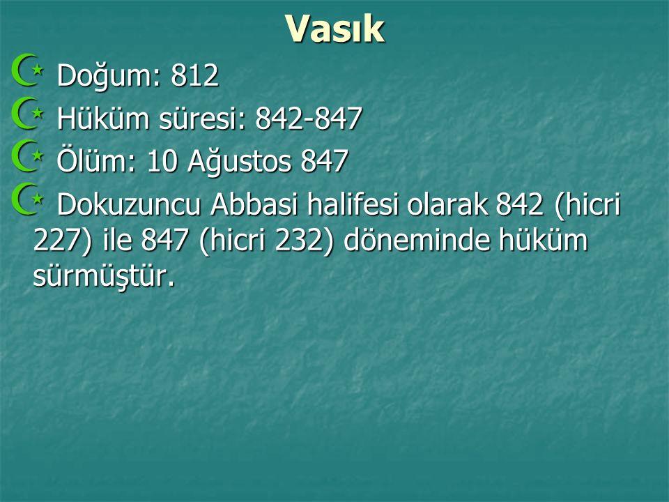 Vasık Doğum: 812 Hüküm süresi: 842-847 Ölüm: 10 Ağustos 847