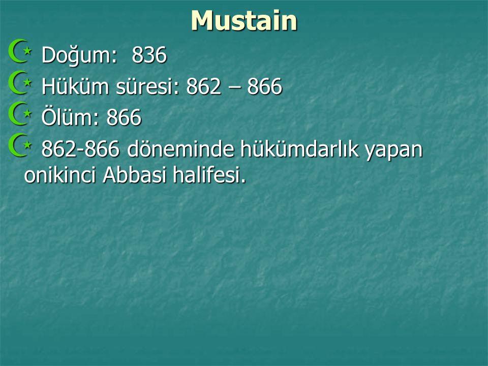 Mustain Doğum: 836 Hüküm süresi: 862 – 866 Ölüm: 866