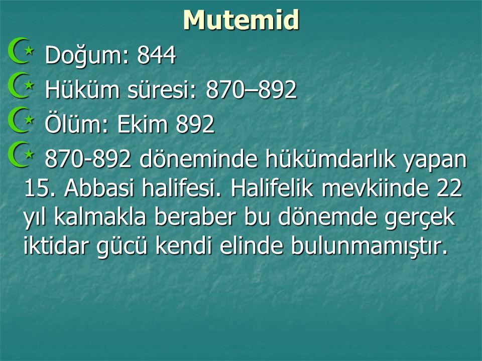 Mutemid Doğum: 844 Hüküm süresi: 870–892 Ölüm: Ekim 892