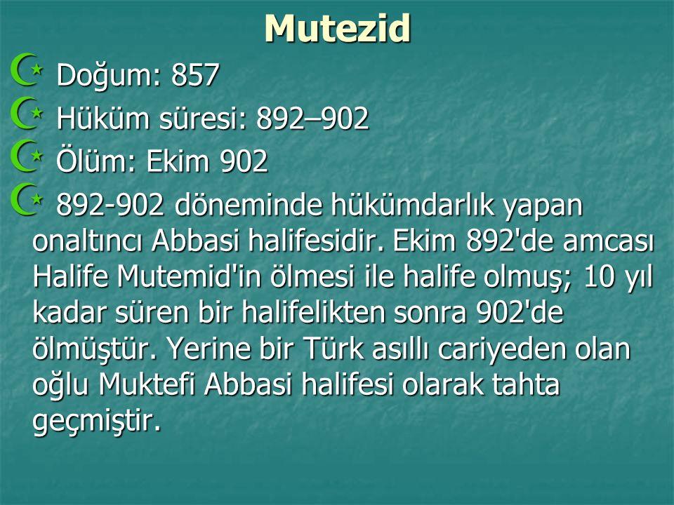 Mutezid Doğum: 857 Hüküm süresi: 892–902 Ölüm: Ekim 902
