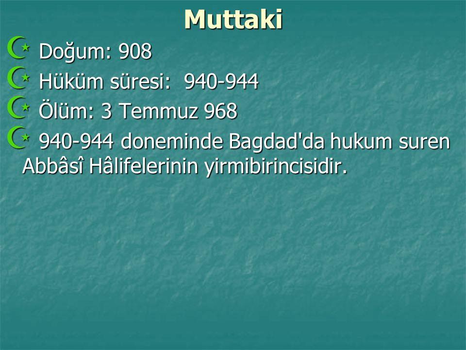 Muttaki Doğum: 908 Hüküm süresi: 940-944 Ölüm: 3 Temmuz 968