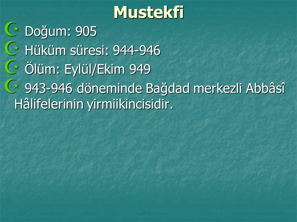 Mustekfi Doğum: 905 Hüküm süresi: 944-946 Ölüm: Eylül/Ekim 949