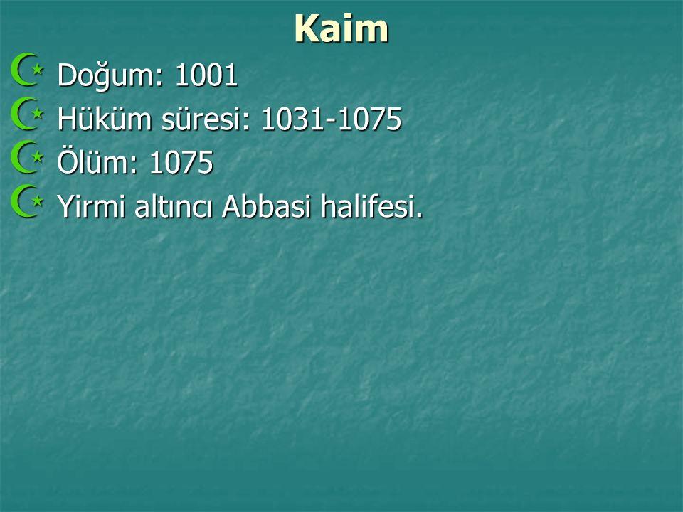 Kaim Doğum: 1001 Hüküm süresi: 1031-1075 Ölüm: 1075