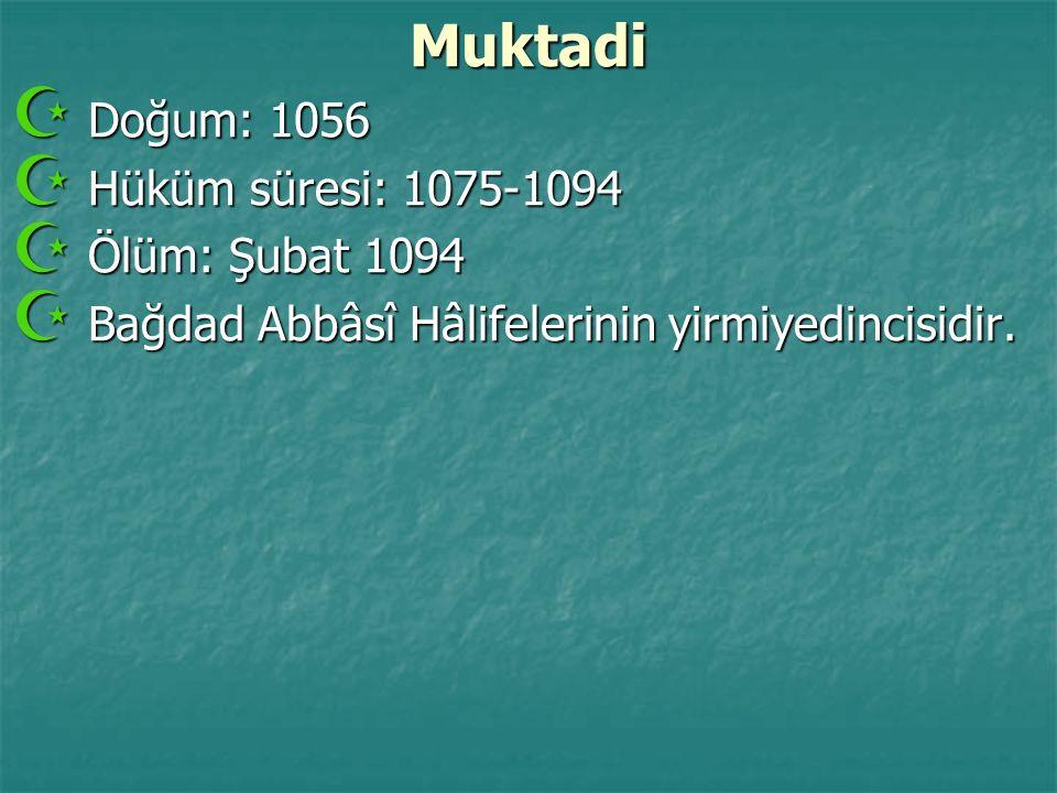 Muktadi Doğum: 1056 Hüküm süresi: 1075-1094 Ölüm: Şubat 1094