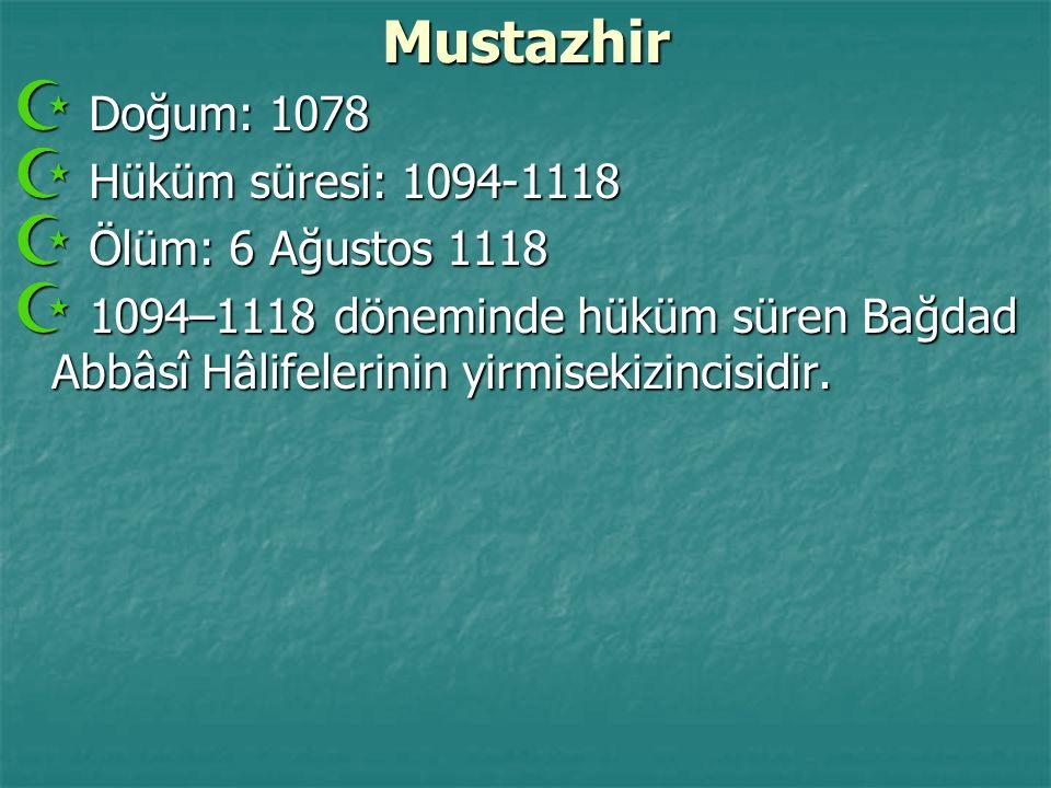 Mustazhir Doğum: 1078 Hüküm süresi: 1094-1118 Ölüm: 6 Ağustos 1118