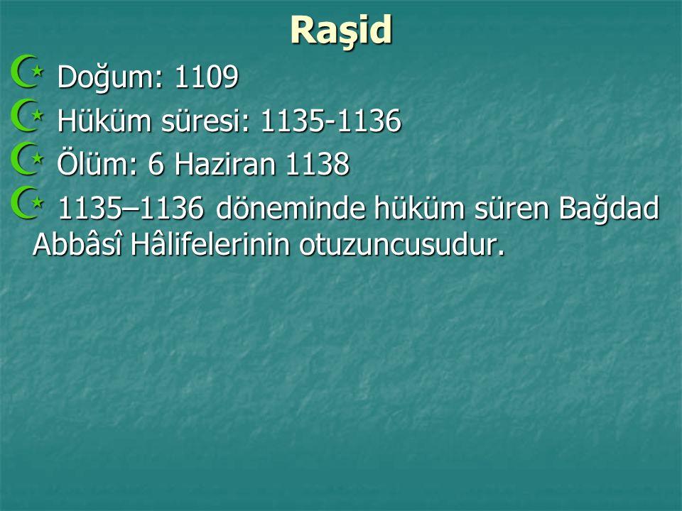 Raşid Doğum: 1109 Hüküm süresi: 1135-1136 Ölüm: 6 Haziran 1138